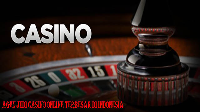 Agen Judi Casino Online Terbesar Di Indonesia