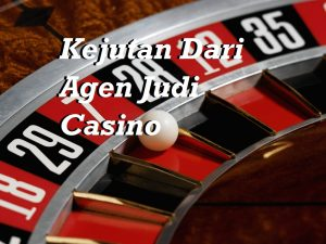 Mendapatkan Kejutan Dari Agen Judi Casino Online