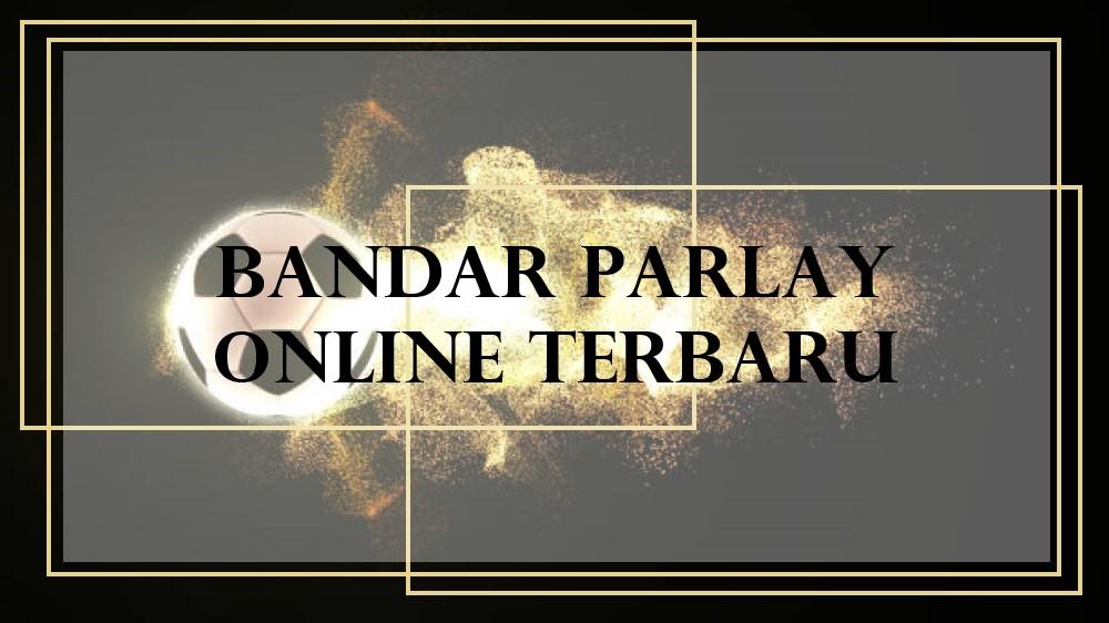 Bandar Parlay Online Terbaru