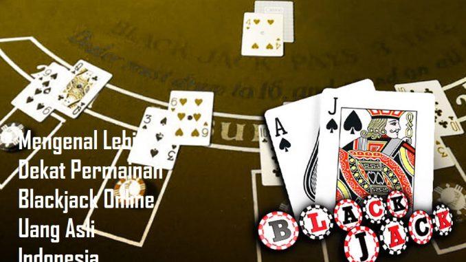 Mengenal Lebih Dekat Permainan Blackjack Online Uang Asli Indonesia