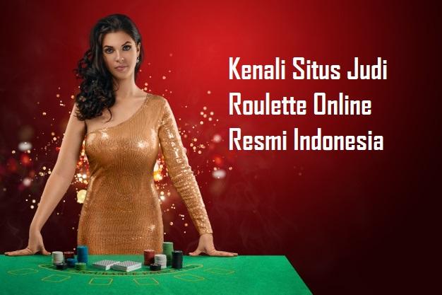 Kenali Situs Judi Roulette Online Resmi Indonesia