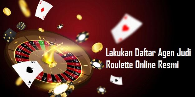 Lakukan Daftar Agen Judi Roulette Online Resmi